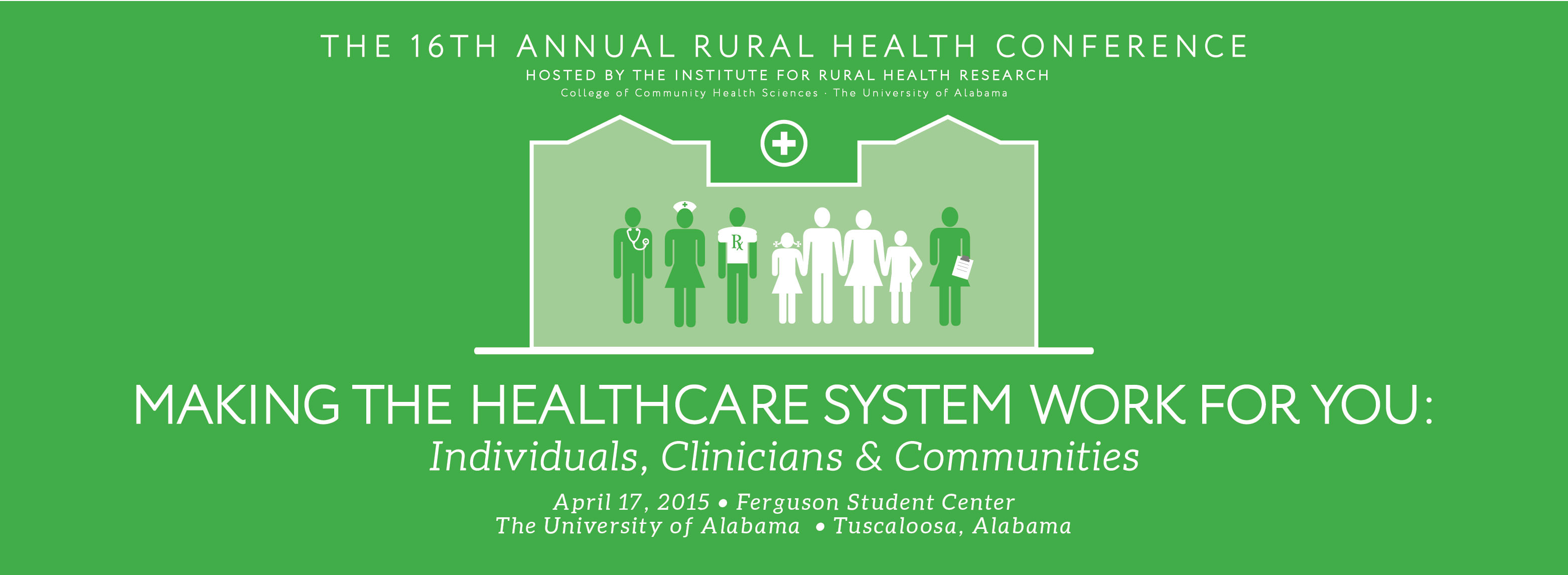 16th Rural Health Conference: Making the Healthcare System Work for You Individuals, Clinicians and Communities, April 17 2015 Ferguson Student Center the University of Alabama